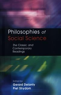 Philosophies of social science : the classic and contemporary readings / edited by Gerard Delanty and Piet Strydom. H 61.15 P 2003