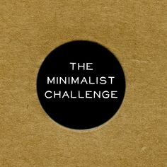 "I found out about the challenge on The Minimalists website where they discuss what they call The Minimalist Game.It seems like everywhere I look lately different people are talking about ""clearing out"", ""de-cluttering"", and ""living with less"". Maybe everyone is in the Spring Cleaning state of mind or, it could have to do with people seeing how much mental space is cleared when crap isn't in the way...?"