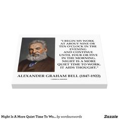 Night Is A More Quiet Time To Work It Aids Thought Canvas Print #wordsofwisdom #throughouttheages #wisdom #night #quiettime #alexandergrahambell #concentration #psychology #bell #quote  #quotation #aidsthought #wordsandunwords Here's a wrapped canvas featuring a timeless quote on how night is a more quiet time to work by scientist and inventor Alexander Graham Bell.