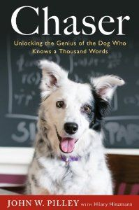 Chaser: Unlocking the Genius of the Dog Who Knows a Thousand Words: Dr. John W Pilley Jr. Ph.D, Hilary Hinzmann: 9780544102576: Amazon.com: Books