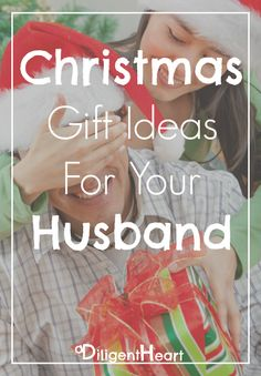 Christmas Gift Ideas for your Husband I adiligentheart.com