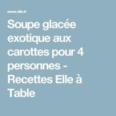 Soupe glacée exotique aux carottes pour 4 personnes - Recettes Elle à Table