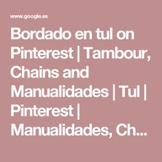 Bordado en tul on Pinterest | Tambour, Chains and Manualidades | Tul | Pinterest | Manualidades, Chains and Tambour