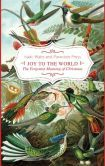 "Joy to the World!: The Forgotten Meaning of Christmas by Isaac Watts and Paraclete Press.  Barnes and Noble for $14.05.  The beloved hymn ""Joy to the World"" was not originally a Christmas carol.  Inspired by Psalm 98, Isaac Watts wrote the sont ""to illuminate not so much the Advent of the Christ child, but Christ's soon-to-be, expe=cted, triumphant return to Earth"".  This thoughtful book ruminates upon the true meaning of christmas by exploring each verse of Watt's classic."