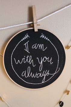 *Chalkboard Hoop Art reading I am with you always Matthew 28:20 *Hand Stitched with white embroidery thread on black linen. *Each piece is an