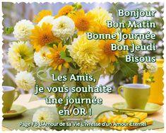 Bonjour, Bon Matin, Bonne Journée, Bon Jeudi, Bisous Les Amis, je vous souhaite une journée en OR ! #jeudi cafe fleurs bouquet petit dejeuner bonne journee