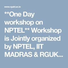 **One Day workshop on NPTEL** Workshop is Jointly organized by NPTEL, IIT MADRAS & RGUKT-Basar on 29th July, 2017. For More Details Please Follow Below Link---->>http://www.rgukt.ac.in/nptel.html