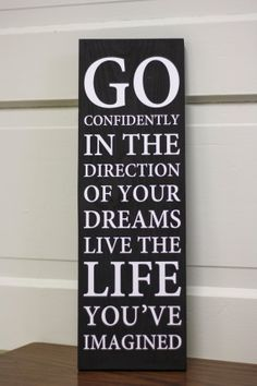 """Go confidently in the direction of your dreams. Live the life you have imagined."" -- Henry David Thoreau, Author, Philosopher"