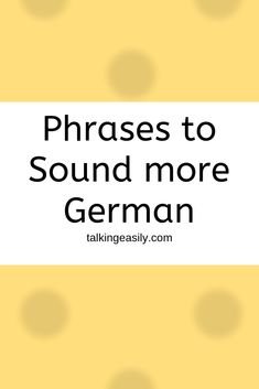Learn these 13 German Phrases to Sound More German Study German, Learn German, Learn French, French Lessons, Spanish Lessons, Teaching French, Teaching Spanish, German Language Learning, English Language