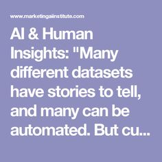 "AI & Human Insights: ""Many different datasets have stories to tell, and many can be automated. But currently it takes human insight to determine which stories will be the most useful."""