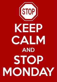 keep calm and stop Monday / created with Keep Calm and Carry On for iOS #keepcalm #monday #stop