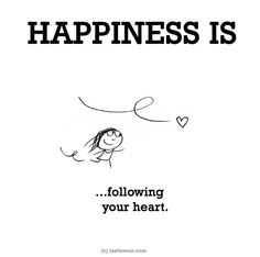 Happiness is . . .  following your heart.