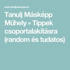 Tanulj Másképp Műhely  » Tippek csoportalakításra (random és tudatos) Montessori, Kindergarten, Teaching, Education, Children, Drama, Schools, Creative, Young Children