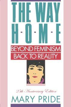 The Way Home: Beyond Feminism, Back to Reality by Mary Pride https://www.amazon.com/dp/1453699309/ref=cm_sw_r_pi_dp_x_PKd0ybFW9TDNN