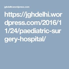 https://jghdelhi.wordpress.com/2016/11/24/paediatric-surgery-hospital/