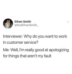 good at apologizing for things that aren't my fault - work in customer service Funny Tweets, Funny Relatable Memes, Funny Quotes, Cute Tweets, Funniest Memes, Quotes Quotes, Stupid Funny Memes, Funny Posts, Hilarious