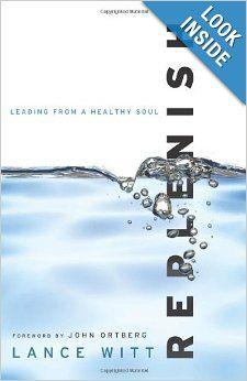Replenish: Leading from a Healthy Soul: Lance Witt, John Ortberg: 9780801013546: Amazon.com: Books