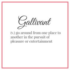 Gallivant-go from place to place in pursuit of entertainment. The Best of Intentions: 15 Words To Use More Often The Words, Words To Use, Cool Words, Southern Words, Southern Sayings, Southern Charm, Southern Humor, Southern Living, Southern Belle Secrets