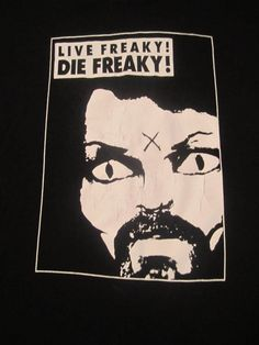 Live Freaky Die Freaky! Charles Manson (Offensive comedy,RARE movie Shirt) Size Medium BUY IT NOW