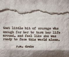 That little bit of courage was enough for her to turn her life around and face this world on her own