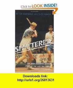 Shattered A Champions Fight Against a Mystery Illness (9781840183955) Peter Marshall, Nick Kehoe , ISBN-10: 1840183950  , ISBN-13: 978-1840183955 ,  , tutorials , pdf , ebook , torrent , downloads , rapidshare , filesonic , hotfile , megaupload , fileserve