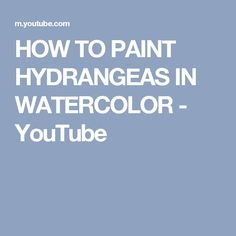 HOW TO PAINT HYDRANGEAS IN WATERCOLOR - YouTube