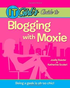 The IT Girl's Guide to Blogging with Moxie by Joelle Reeder, http://www.amazon.com/dp/0470168005/ref=cm_sw_r_pi_dp_3uk5rb10M2Z34