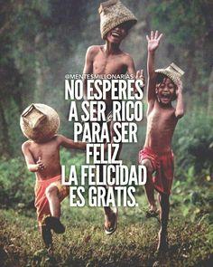 No esperes a ser rico para ser feliz. La felicidad es gratis. #felicidad frasesparaestado.com Encuentra en nuestra web las mejores frases y Menes para tu estado de WhatsApp, Facebook, Instagram...