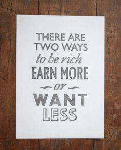 money | There are Two ways to be Rich: Earn More or Want Less.