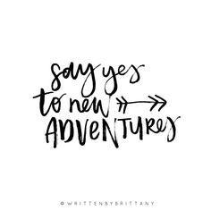 Today say yes to new adventures. You never know where they might take you! | Hand Lettered Quotes | Calligrahy Quotes | Quote of the day | Brush Lettering | Hand Lettering | Lettering Quotes | Modern Calligraphy | Written by Brittany | Written by Brittany Lettering | Inspirational Quotes | Motivational Quotes | Quotes about Happiness