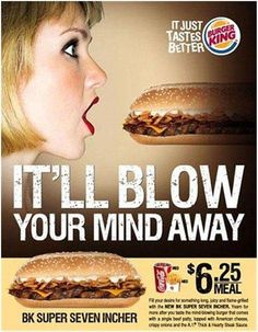 The ad of 2009 for BURGER KING RESTAURANT. This one's quite self explanatory.