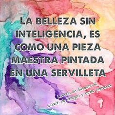 """Vive la vida de tus sueños: """"La belleza sin inteligencia, es como una pieza maestra pintada en una servilleta""""."""