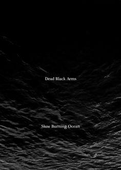 drown05 - Dead Black Arms - Slow Burning Ocean http://drowning.cc/drown05-dead-black-arms-slow-burning-ocean.html