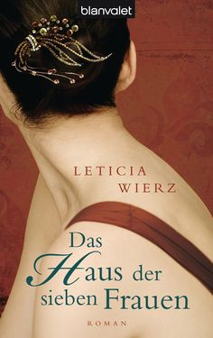 """""""Das Warten, die Angst und die Liebe"""": Eine Rezension von Ulrike Künnecke zum Buch """"Das Haus der sieben Frauen"""" von Leticia Wierz aus dem Blanvalet Verlag!"""