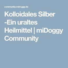 Kolloidales Silber -Ein uraltes Heilmittel | miDoggy Community