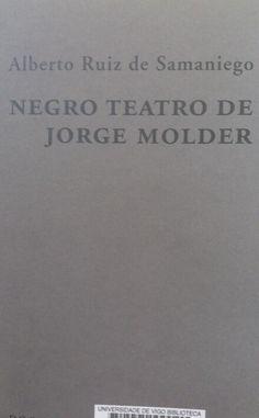 Negro teatro de Jorge Molder : [exposición] / [texto, Alberto Ruiz de Samaniego]