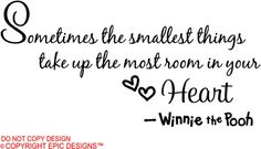 Sometimes the smallest things take up the most room in your heart  Winnie the Pooh wall sayings. $10.99, via Etsy.