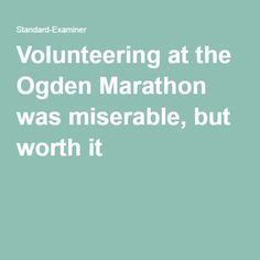 Volunteering at the Ogden Marathon was miserable, but worth it