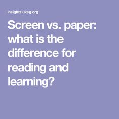Screen vs. paper: what is the difference for reading and learning?