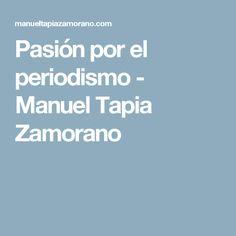 Pasión por el periodismo - Manuel Tapia Zamorano