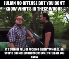 What could be in the woods in Canada (trailer park boys) Bubbles Trailer Park Boys, Trailer Park Boys Quotes, Tv Quotes, Funny Quotes, Funny Memes, Hilarious, Sunnyvale Trailer Park, Boy Meme, Movies