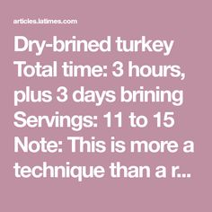 Dry-brined turkey Total time: 3 hours, plus 3 days brining Servings: 11 to 15 Note: This is more a technique than a recipe. It makes a bird that has concentrated turkey flavor and fine, firm Dry Brine Turkey, Baked Turkey, Main Dishes, Thanksgiving, Baking, Note, Bird, Day, How To Make