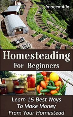 Homesteading For Beginners: Learn 15 Best Ways To Make Money From Your Homestead: (How to Build a Backyard Farm, Mini Farming Self-Sufficiency On 1/ 4 ... farming, How to build a chicken coop, ) - Kindle edition by Imogen Alix. Crafts, Hobbies & Home Kindle eBooks @ http://Amazon.com.