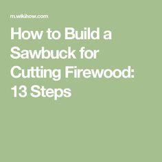 How to Build a Sawbuck for Cutting Firewood: 13 Steps