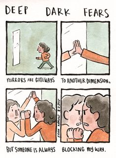 A fear submitted by Murielle to Deep Dark Fears. Thanks! The new Deep Dark Fears book is now available for pre-order at  Amazon,  B&N,  IndieBound,  iBooks, and  Google Books. Mirrors