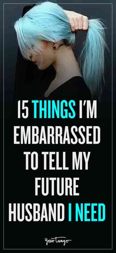 15 Things I'm Embarrassed To Tell My Future Husband I Need | YourTango
