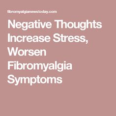 Negative Thoughts Increase Stress, Worsen Fibromyalgia Symptoms