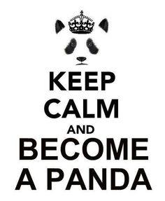 Keep Calm and Become a panda