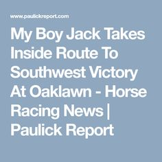 My Boy Jack Takes Inside Route To Southwest Victory At Oaklawn - Horse Racing News | Paulick Report