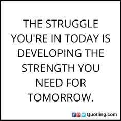 The struggle you're in today is developing the strength - Inspirational Quote